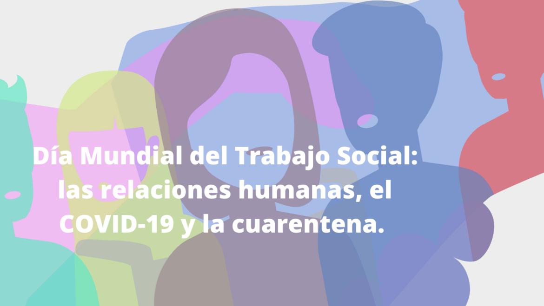 Día Mundial del Trabajo Social: las relaciones humanas, el COVID-19 y la cuarentena.